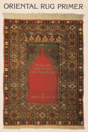 Buying and Understanding New Oriental Rugs. Aram K. Jerrehian