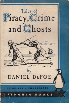Tales of Piracy, Crime and Ghosts. Daniel DeFoe.
