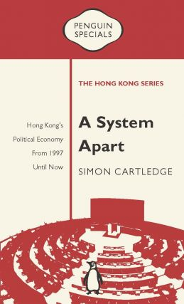 A System Apart: Hong Kong's Political Economy From 1997 Until Now. Simon Cartledge.
