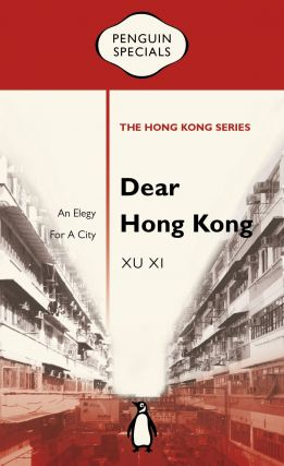Dear Hong Kong: An Elegy For a City. Xu Xi.