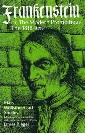 Frankenstein or, The Modern Prometheus (The 1818 Text). James Rieger Mary Wollstonecraft Shelley