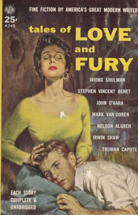Tales of Love and Fury. John Langdon Irving Shulman, Nelson Algren, Irwin Shaw, Truman Capote,...