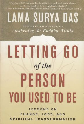 Letting Go of the Person You Used To Be. Lama Surya Das