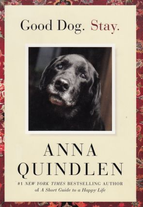 Good Dog. Stay. Anna Quindlen.
