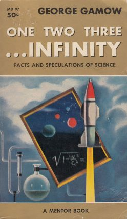 One Two Three...Infinity: Facts and Speculations of Science. George Gamow