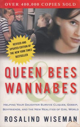Queen Bees & Wannabes: Helping Your Daughter Survive Cliques, Gossip, Boyfriends, and the New Realities of Girl World. Rosalind Wiseman.