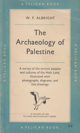 The Archaeology of Palestine. William Foxwell Albright