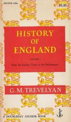 History of England Volume I: From the Earliest Times to the Reformation. G M. Trevelyan