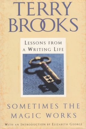 Sometimes the Magic Works: Lessons From Writing a Life. Terry Brooks.
