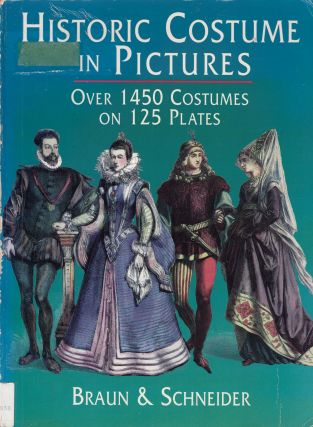 Historic Costume in Pictures: Over 1450 Costumes on 125 Plates. Braun and Schneider