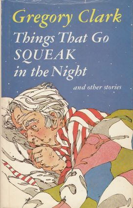 Things That Go Squeak in the Night and Other Stories. Gregory Clark
