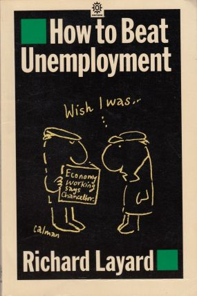 How to Beat Unemployment. Richard Layard