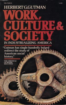 Work, Culture, and Society in Industrializing America: Essays in American Working-Class and...