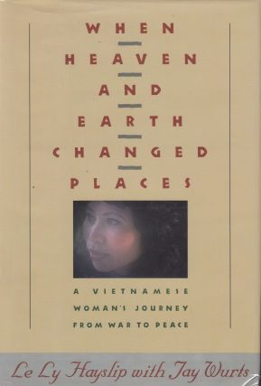 When Heaven and Earth Changed Places:A Vietnamese Woman's Journey From War to Peace. Jay Wurts Le...