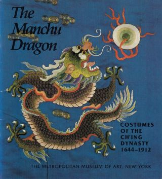 The Manchu Dragon: Costumes of the Ch'ing Dynasty 1644-1912. Jean Mailey