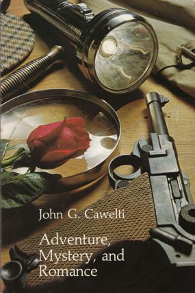 Adventure, Mystery, and Romance: Formula Stories as Art and Popular Culture. John G. Cawelti
