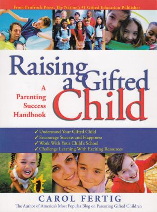 Raising a Gifted Child: A Parenting Success Handbook. Carole Fertig