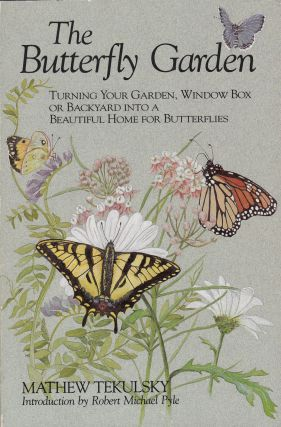 The Butterfly Garden Turning Your Garden, Window Box or Backyard Into A Beautiful Home for Butterflies. Mathew Tekulsky.