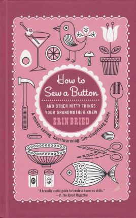 How to Sew a Button (And Other Nifty Things Your Grandmother Knew). Erin Bried