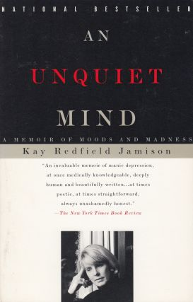 An Unquiet Mind: A Memoir of Moods and Madness. Kay Redfield Jamison