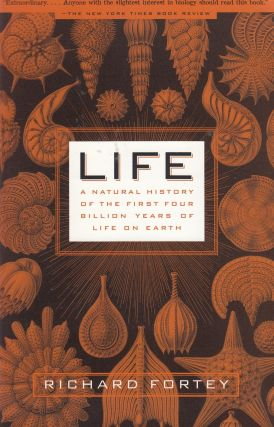 Life: A Natural History of the First Four Billion Years of Life on Earth. Richard Fortney