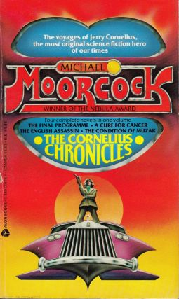 The Cornelius Chronicles (The Final Programme, a Cure for Cancer, The English Assassin, The Condition of Muzak). Michael Moorcock.