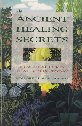 Ancient Healing Secrets: Practical Cures That Work Today. Dian Dincin Buchman