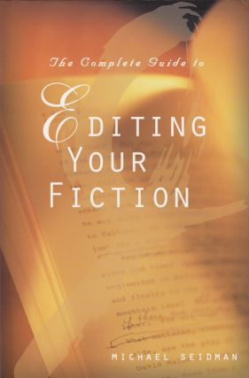 The Complete Guide to Editing Your Fiction. Michael Seidman.