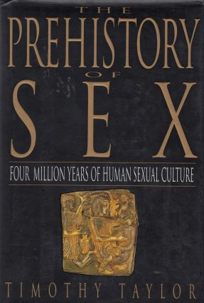 The Prehistory of Sex: Four Million Years of Human Sexual Culture. Timothy Taylor.