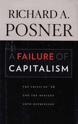A Failure of Capitalism: The Crisis of '08 and the Descent Into Depression. Richard A. Posner.