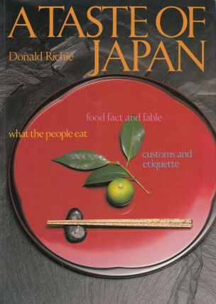 A Taste of Japan: Food Fact and Fable What the People Eat Customs and Etiquette. Donald Richie