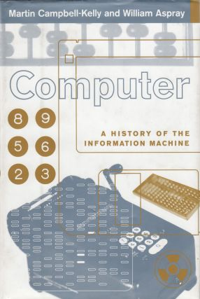 Computer: A History of the Information Machine. William Aspray Martin Campbell-Kelly.