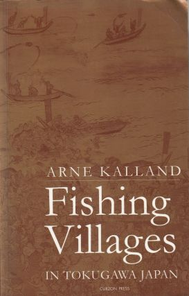 Fishing Villages in Tokugawa Japan. Arne Kalland