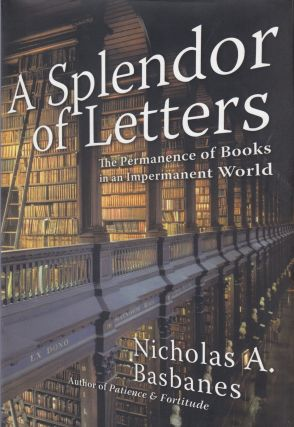 A Splendor of Letters: The Permanence of Books in an Impermanent World. Nicholas A. Basbanes