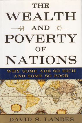 The Wealth and Poverty of Nations: Why Some Are So Rich and Some are So Poor. David S. Landes.