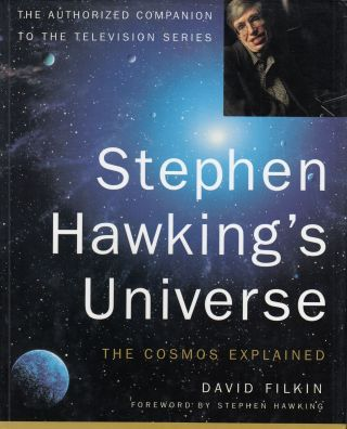 Stephen Hawking's Universe: The Cosmos Explained. Stephen Hawking David Filkin, foreword.