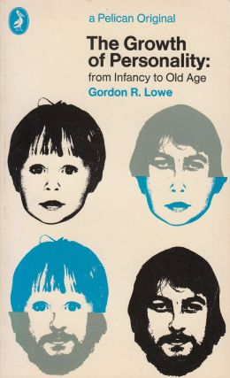 The Growth of Personality: From Infancy to Old Age. Gordon R. Lowe.