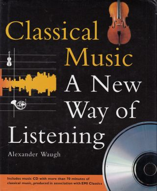 Classical Music: A New Way of Listening. Alexander Waugh.