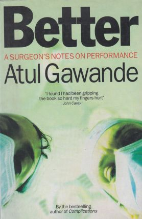 Better:A Surgeon's Notes on Performance. Atul Gawande.
