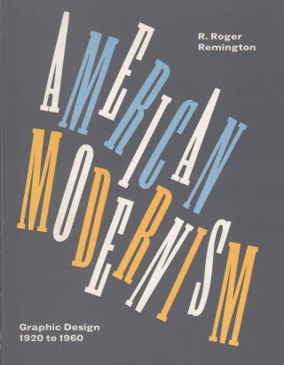 American Modernism: Graphic Design 1920 to 1960. R Roger Remington.