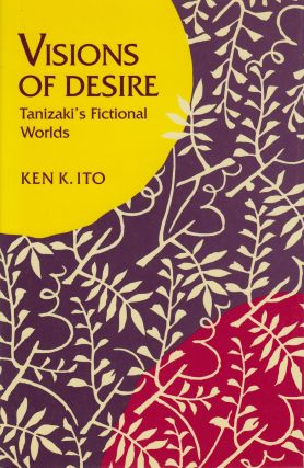 Visions of Desire: Tanizaki's Fictional World. Ken K. Ito