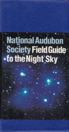 National Audubon Society Field Guide to the Night Sky. Mark R. Chartrand