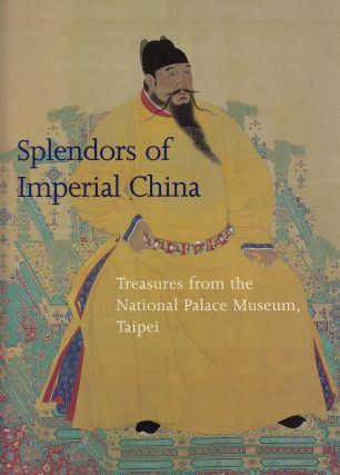 Splendors of Imperial China: Treasures from the National Palace Museum, Taipei. Maxwell K. Hearn
