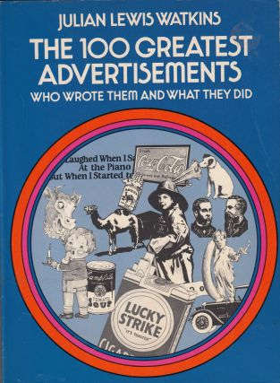 The 100 Greatest Advertisements: Who Wrote Them and What They Did. Julian Lewis Watkins.