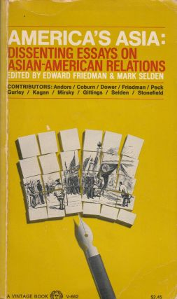 America's Asia: Dissenting Essays on Asian-American Relations. Edward Friedman, Mark Selden