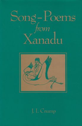 Song-Poems from Xanadu. J I. Crump.