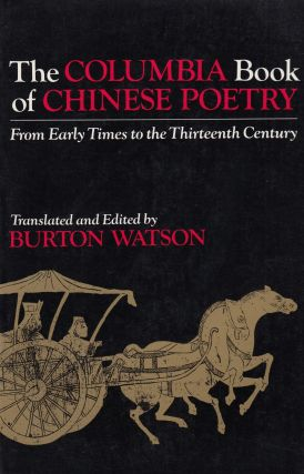 The Columbia Book of Chinese Poetry: From Early Times to the Thirteenth Century. Burton Watson,...