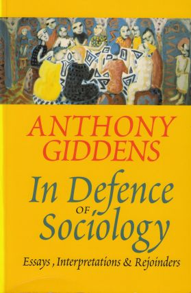 In Defence of Sociology (Essays, Interpretations & Rejoinders). Anthony Giddens