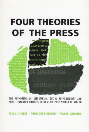 Four Theories of the Press: The Authoritarian, Libertarian, Social Responsibility and Soviet...