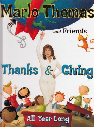 Thanks & Giving All Year Long. Marlo Thomas and Friends